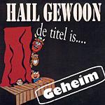 Hail Gewoon - De titel is ..... geheim